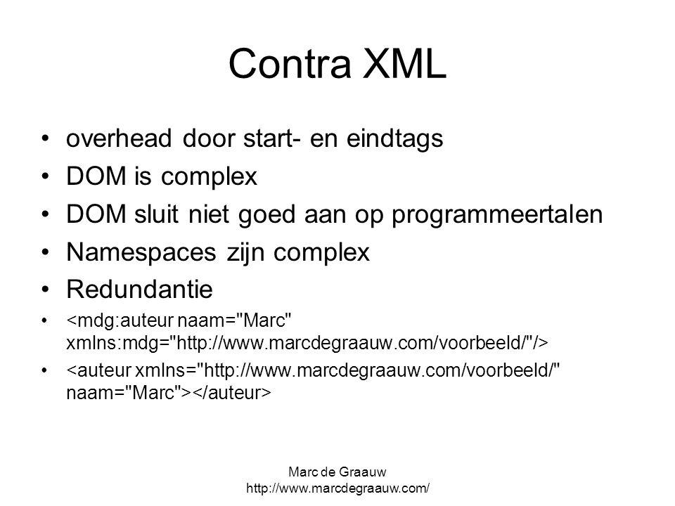 Marc de Graauw http://www.marcdegraauw.com/ Contra XML overhead door start- en eindtags DOM is complex DOM sluit niet goed aan op programmeertalen Nam