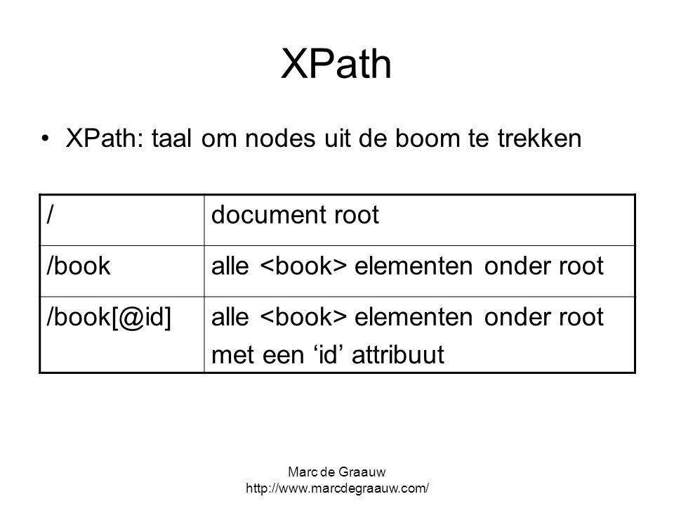 Marc de Graauw http://www.marcdegraauw.com/ XPath XPath: taal om nodes uit de boom te trekken /document root /bookalle elementen onder root /book[@id]