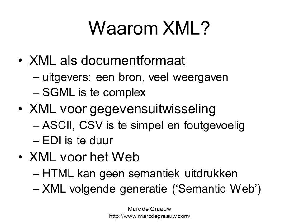 Marc de Graauw http://www.marcdegraauw.com/ Waarom XML? XML als documentformaat –uitgevers: een bron, veel weergaven –SGML is te complex XML voor gege