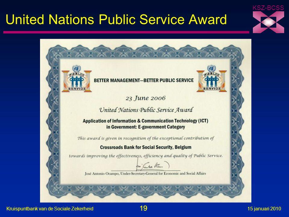 19 Kruispuntbank van de Sociale Zekerheid15 januari 2010 KSZ-BCSS United Nations Public Service Award