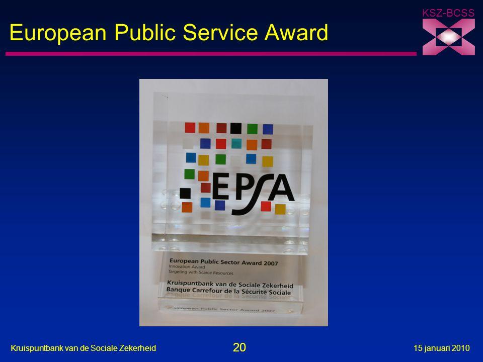 20 Kruispuntbank van de Sociale Zekerheid15 januari 2010 KSZ-BCSS European Public Service Award