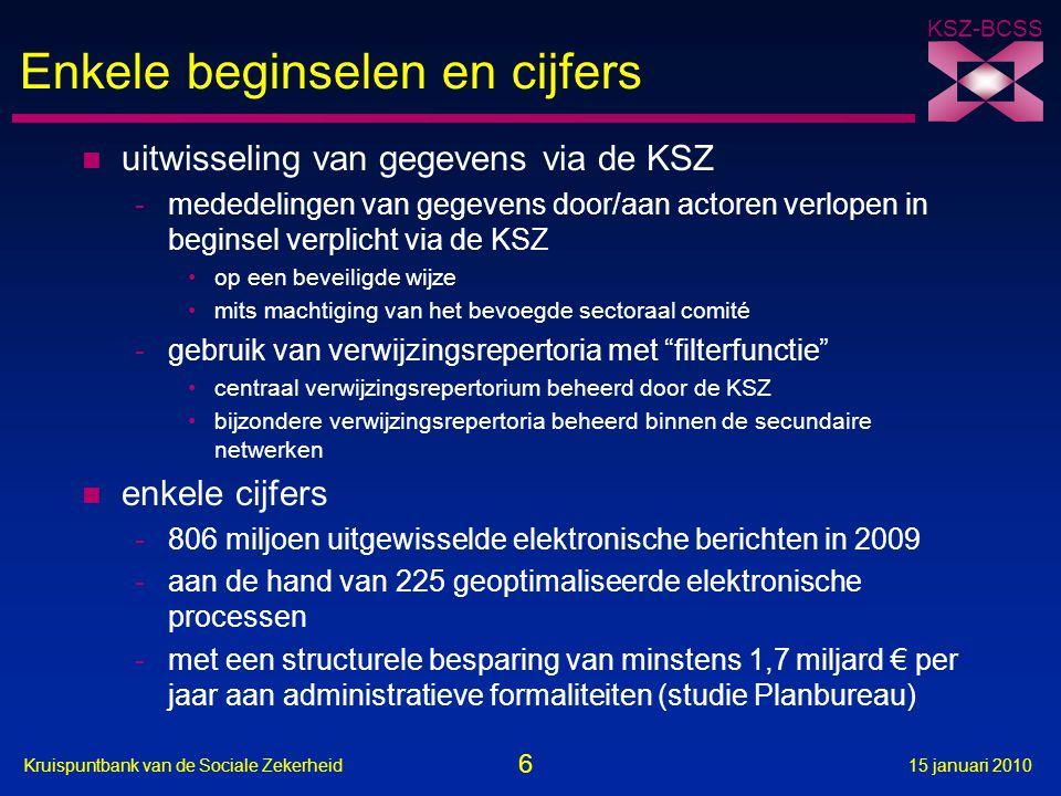 17 Kruispuntbank van de Sociale Zekerheid15 januari 2010 KSZ-BCSS Bereikte voordelen n grotere efficiëntie -lagere lasten en kosten, bvb.