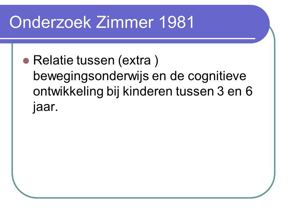 Onderzoek Zimmer 1981 Relatie tussen (extra ) bewegingsonderwijs en de cognitieve ontwikkeling bij kinderen tussen 3 en 6 jaar.