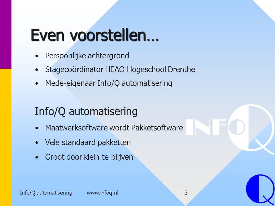 Info/Q automatisering www.infoq.nl3 Even voorstellen… Info/Q automatisering Maatwerksoftware wordt Pakketsoftware Vele standaard pakketten Groot door