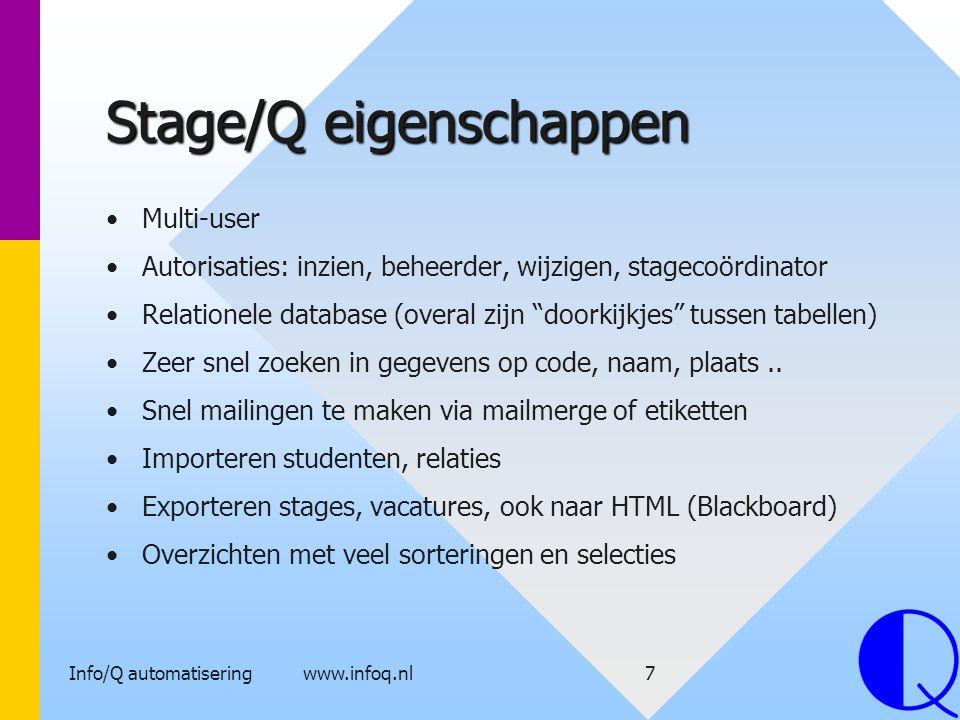 Info/Q automatisering www.infoq.nl8 Stage/Q technisch Windows vanaf W95, NT, Novell Multi-user software met snelle Topspeed ® database ODBC-koppeling mogelijk (optie) Compacte software ongeveer 3 Mb Alle applicatiebestanden in 1 directory (Geen DLL in Windows) Data te scheiden van applicatie