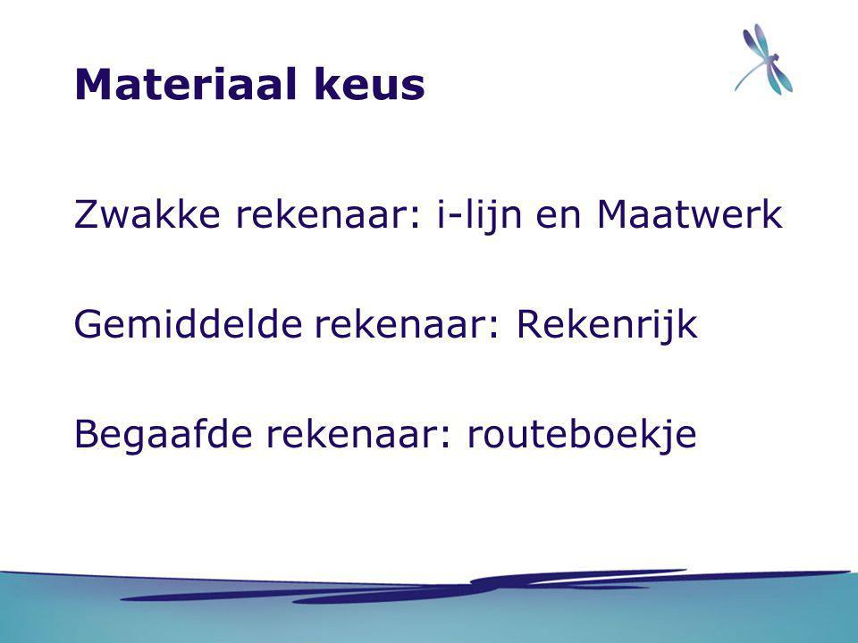 Materiaal keus Zwakke rekenaar: i-lijn en Maatwerk Gemiddelde rekenaar: Rekenrijk Begaafde rekenaar: routeboekje
