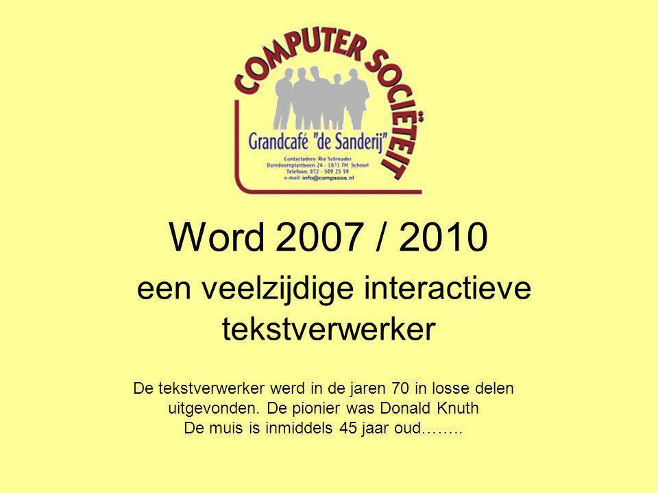 Word 2007 / 2010 een veelzijdige interactieve tekstverwerker De tekstverwerker werd in de jaren 70 in losse delen uitgevonden. De pionier was Donald K