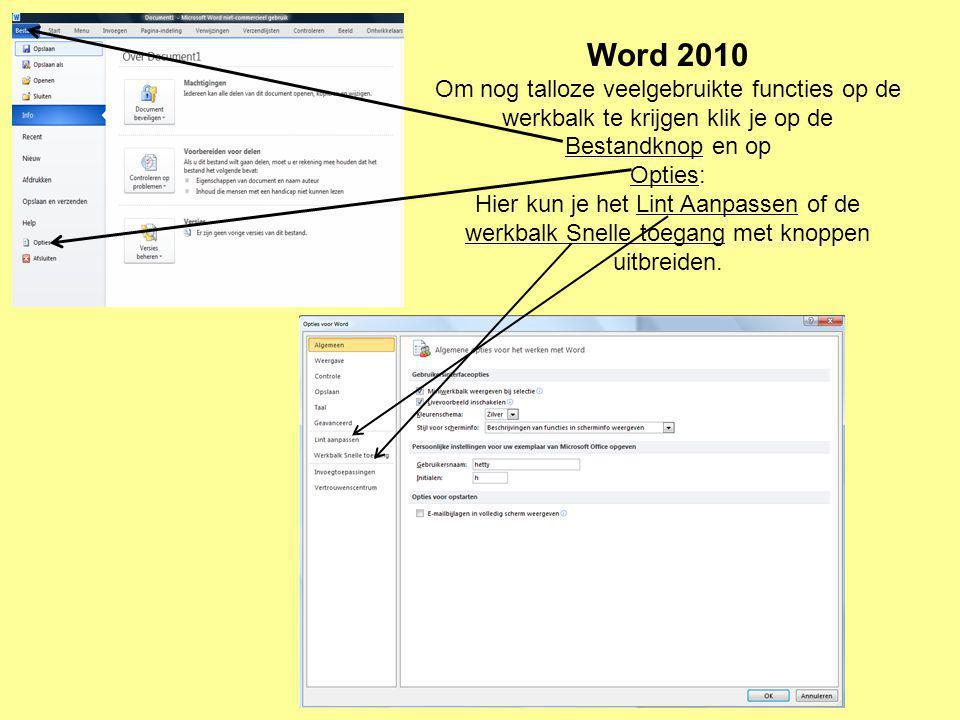 Word 2010 Om nog talloze veelgebruikte functies op de werkbalk te krijgen klik je op de Bestandknop en op Opties: Hier kun je het Lint Aanpassen of de