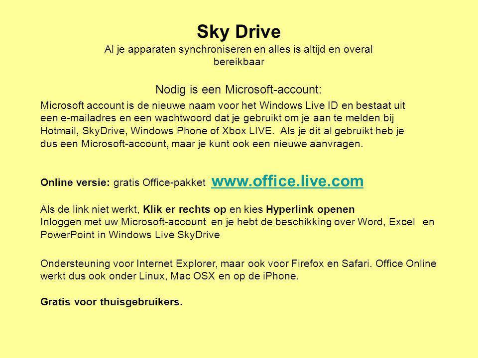 Sky Drive Al je apparaten synchroniseren en alles is altijd en overal bereikbaar Nodig is een Microsoft-account: Online versie: gratis Office-pakket w