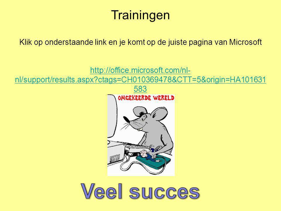 Trainingen Klik op onderstaande link en je komt op de juiste pagina van Microsoft http://office.microsoft.com/nl- nl/support/results.aspx?ctags=CH0103