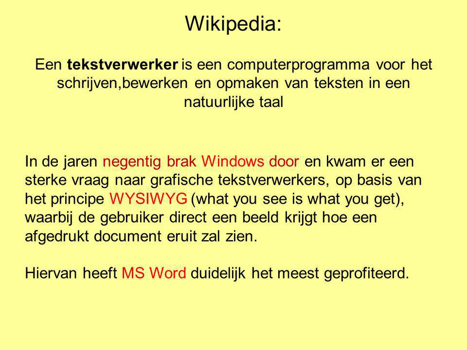 Wikipedia: Een tekstverwerker is een computerprogramma voor het schrijven,bewerken en opmaken van teksten in een natuurlijke taal In de jaren negentig