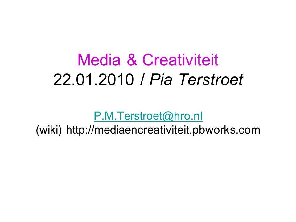 Media & Creativiteit 22.01.2010 / Pia Terstroet P.M.Terstroet@hro.nl (wiki) http://mediaencreativiteit.pbworks.com P.M.Terstroet@hro.nl