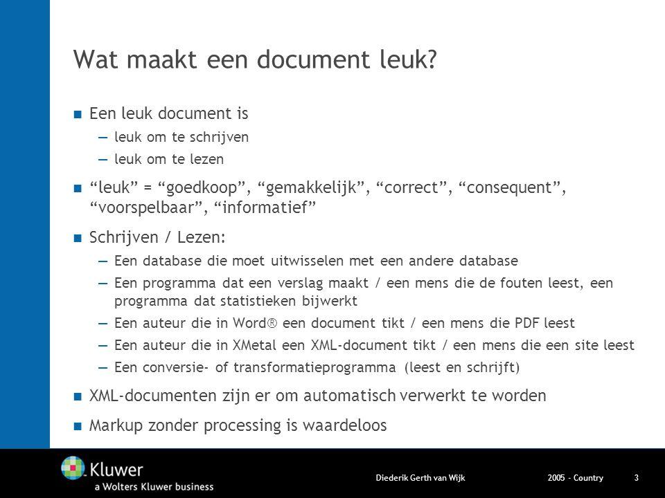 """2005 - CountryDiederik Gerth van Wijk3 Wat maakt een document leuk? Een leuk document is —leuk om te schrijven —leuk om te lezen """"leuk"""" = """"goedkoop"""","""
