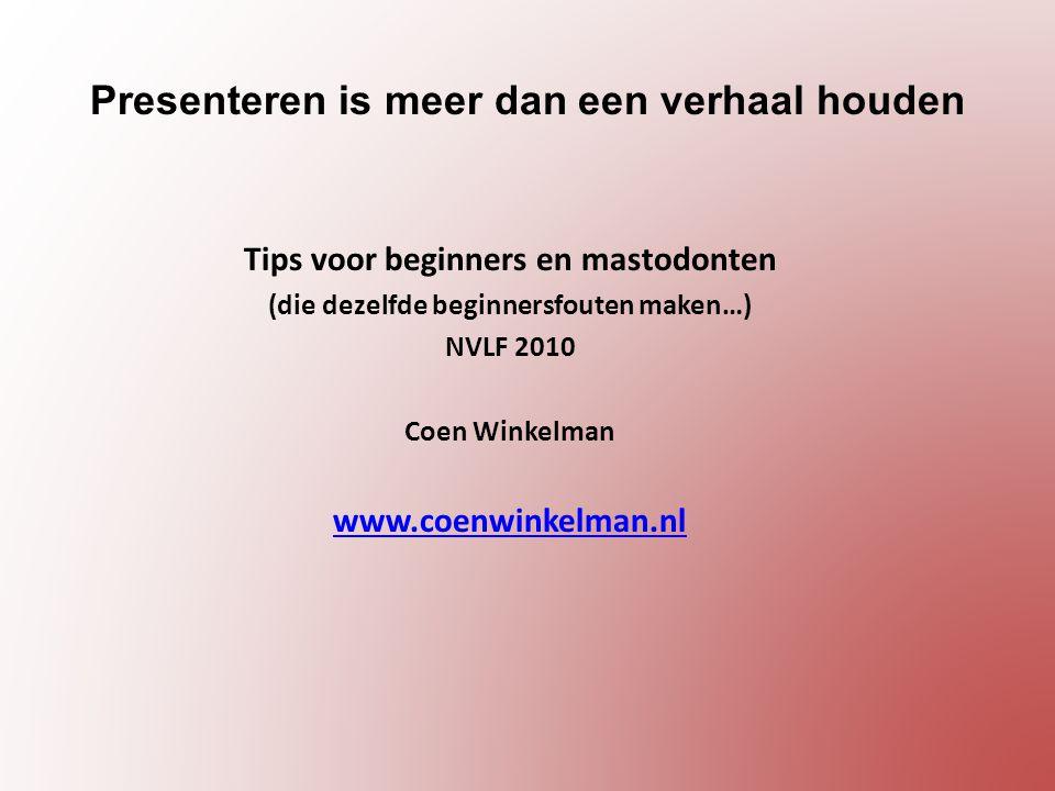 Presenteren is meer dan een verhaal houden Tips voor beginners en mastodonten (die dezelfde beginnersfouten maken…) NVLF 2010 Coen Winkelman www.coenwinkelman.nl