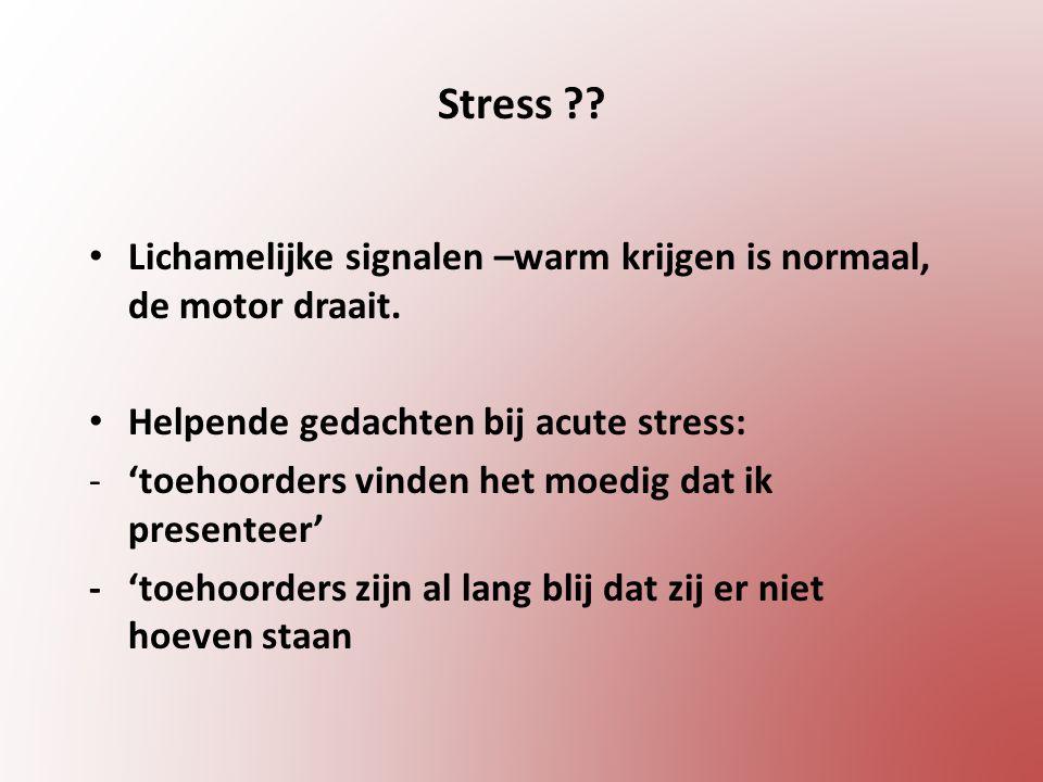 Stress . Lichamelijke signalen –warm krijgen is normaal, de motor draait.
