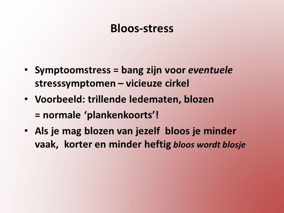 Bloos-stress Symptoomstress = bang zijn voor eventuele stresssymptomen – vicieuze cirkel Voorbeeld: trillende ledematen, blozen = normale 'plankenkoorts'.