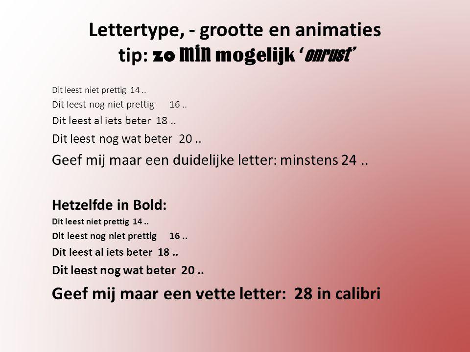 Lettertype, - grootte en animaties tip: zo min mogelijk ' onrust' Dit leest niet prettig 14..