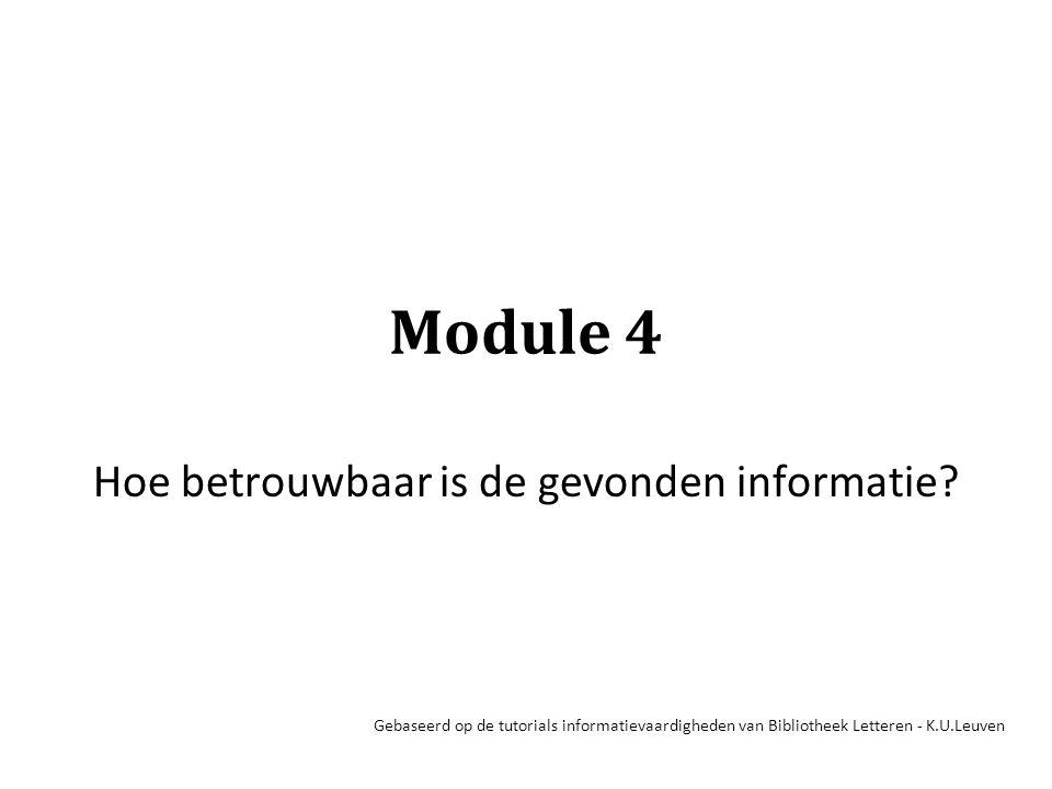 Module 4 Hoe betrouwbaar is de gevonden informatie? Gebaseerd op de tutorials informatievaardigheden van Bibliotheek Letteren - K.U.Leuven