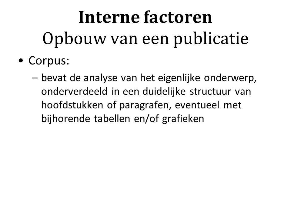 Interne factoren Opbouw van een publicatie Corpus: –bevat de analyse van het eigenlijke onderwerp, onderverdeeld in een duidelijke structuur van hoofd