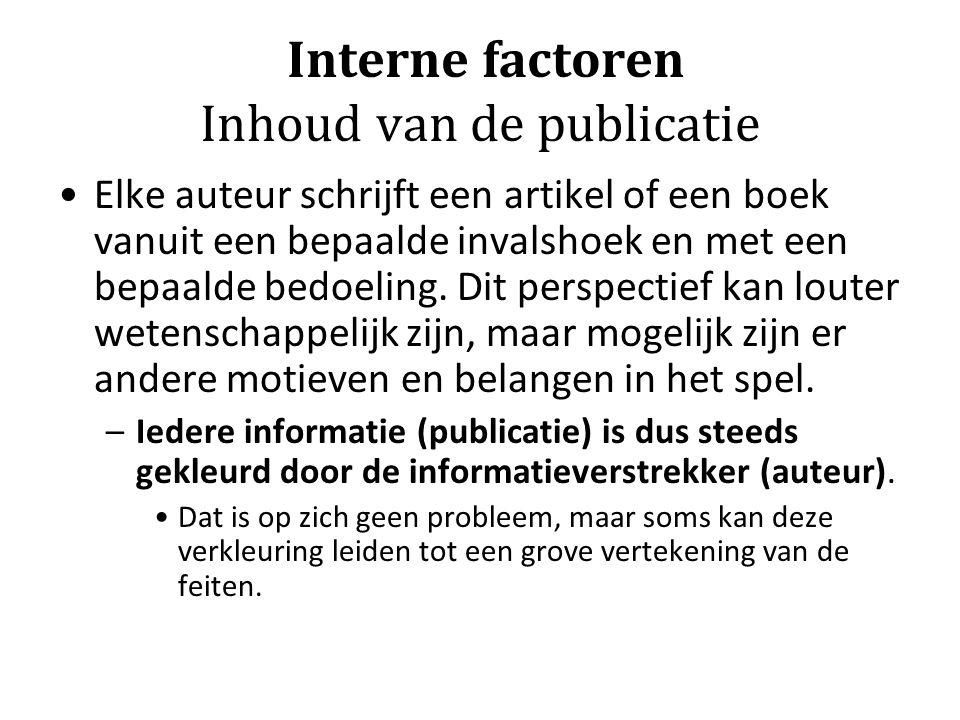 Interne factoren Inhoud van de publicatie Elke auteur schrijft een artikel of een boek vanuit een bepaalde invalshoek en met een bepaalde bedoeling. D
