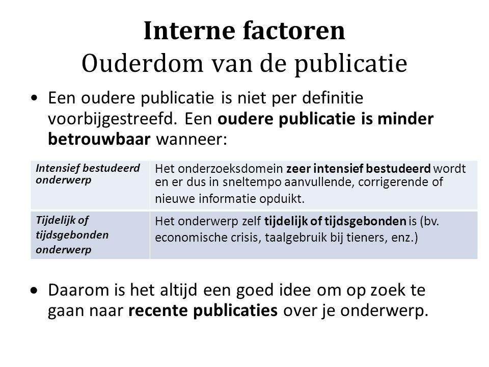 Interne factoren Ouderdom van de publicatie Een oudere publicatie is niet per definitie voorbijgestreefd. Een oudere publicatie is minder betrouwbaar