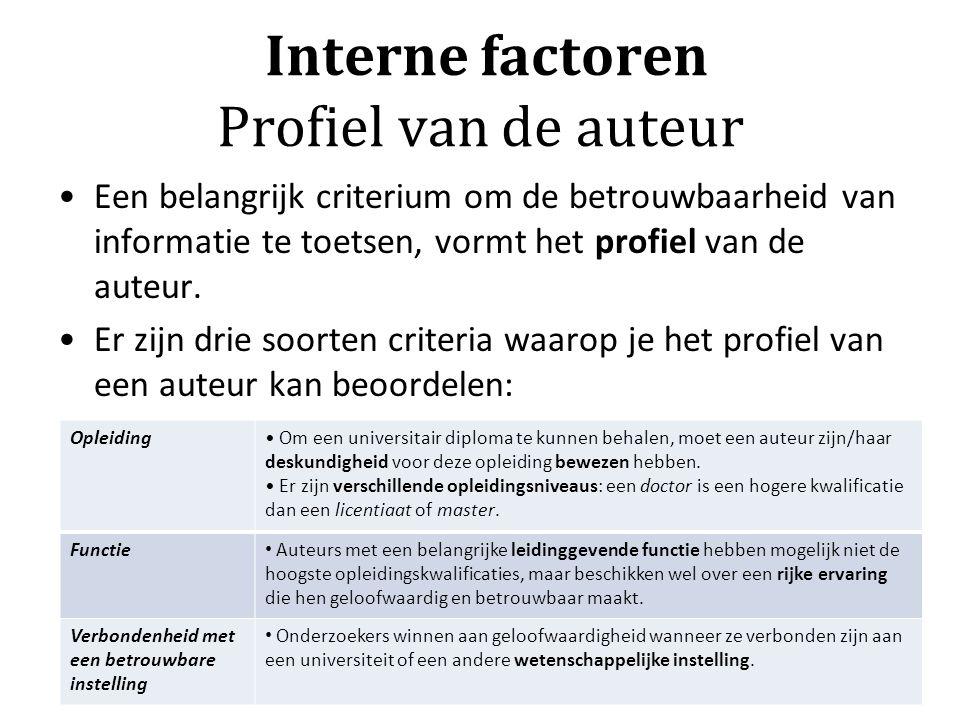 Interne factoren Profiel van de auteur Een belangrijk criterium om de betrouwbaarheid van informatie te toetsen, vormt het profiel van de auteur. Er z