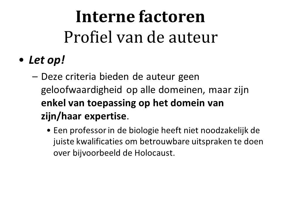 Interne factoren Profiel van de auteur Let op! –Deze criteria bieden de auteur geen geloofwaardigheid op alle domeinen, maar zijn enkel van toepassing