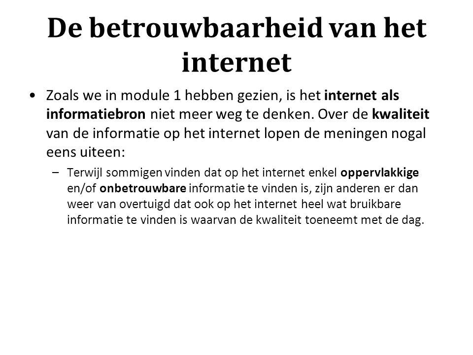 De betrouwbaarheid van het internet Zoals we in module 1 hebben gezien, is het internet als informatiebron niet meer weg te denken. Over de kwaliteit