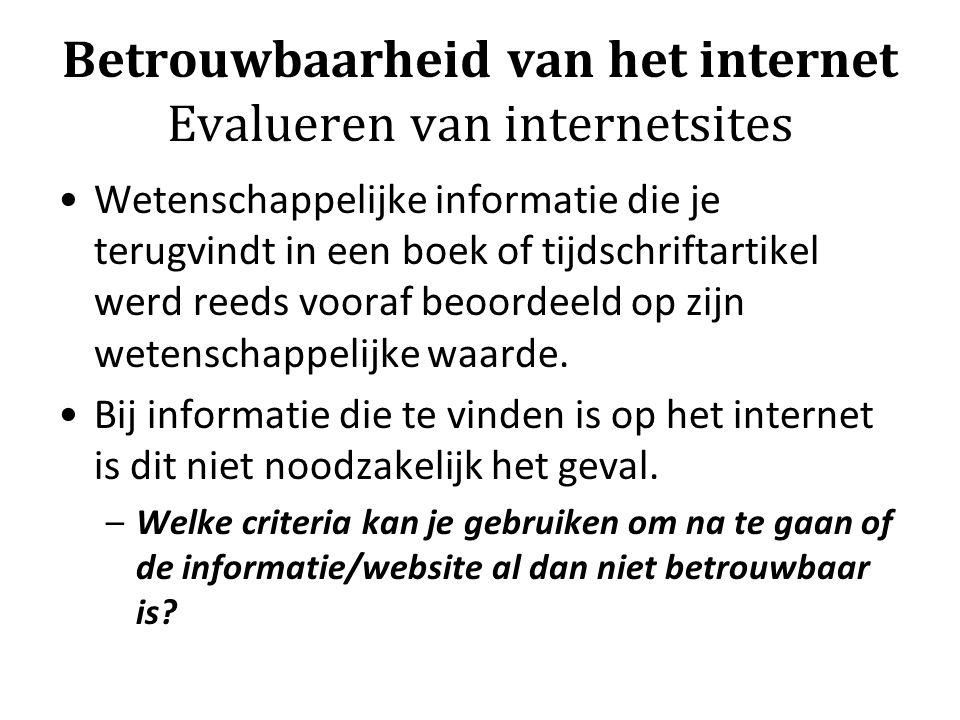 Betrouwbaarheid van het internet Evalueren van internetsites Wetenschappelijke informatie die je terugvindt in een boek of tijdschriftartikel werd ree