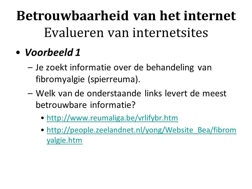 Betrouwbaarheid van het internet Evalueren van internetsites Voorbeeld 1 –Je zoekt informatie over de behandeling van fibromyalgie (spierreuma). –Welk
