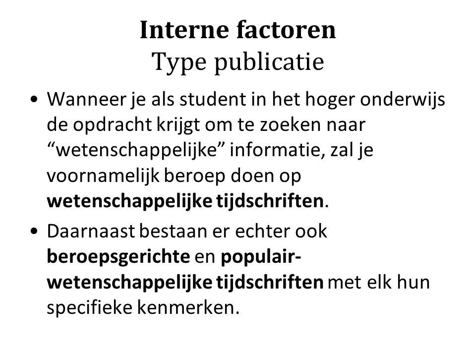 Interne factoren Opbouw van een publicatie Literatuurlijst: –bevat een overzicht van de gebruikte bronnen en werken volgens een consistente literatuurlijst (met méér gegevens dan de verkorte versie in voetnoten)
