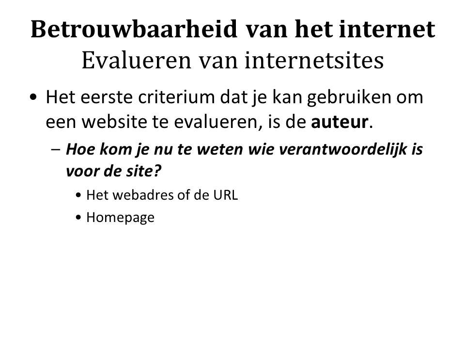 Betrouwbaarheid van het internet Evalueren van internetsites Het eerste criterium dat je kan gebruiken om een website te evalueren, is de auteur. –Hoe