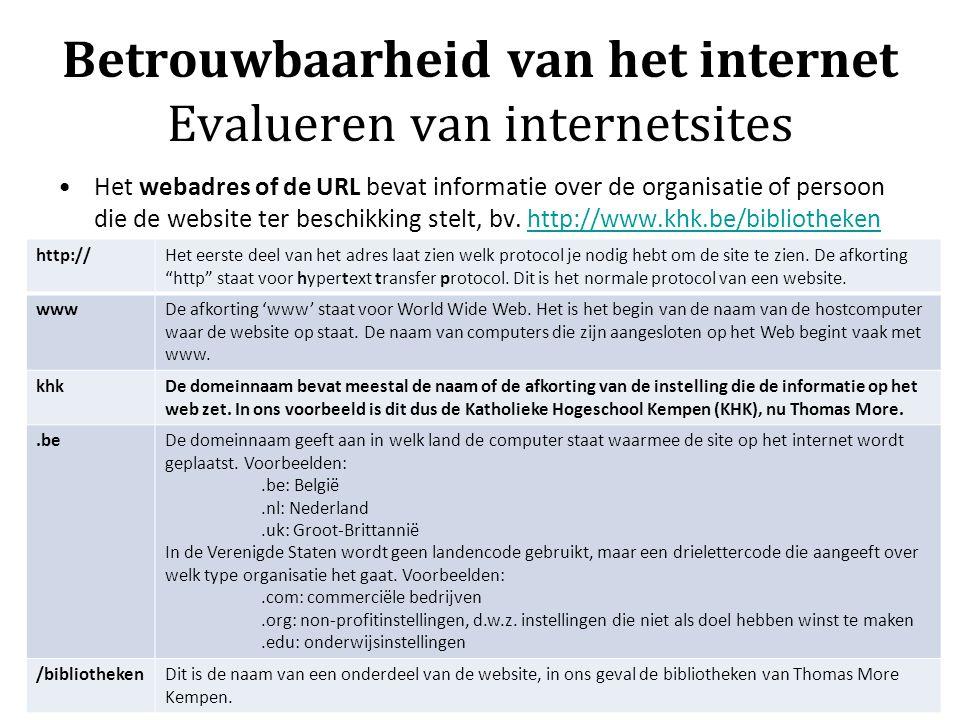 Betrouwbaarheid van het internet Evalueren van internetsites Het webadres of de URL bevat informatie over de organisatie of persoon die de website ter