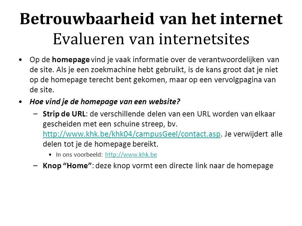 Betrouwbaarheid van het internet Evalueren van internetsites Op de homepage vind je vaak informatie over de verantwoordelijken van de site. Als je een