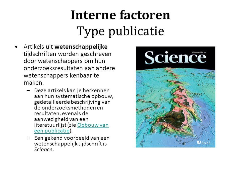 Interne factoren Type publicatie Artikels uit wetenschappelijke tijdschriften worden geschreven door wetenschappers om hun onderzoeksresultaten aan an