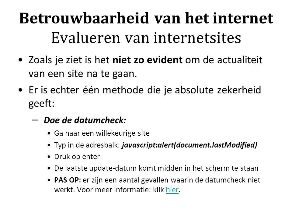 Betrouwbaarheid van het internet Evalueren van internetsites Zoals je ziet is het niet zo evident om de actualiteit van een site na te gaan. Er is ech