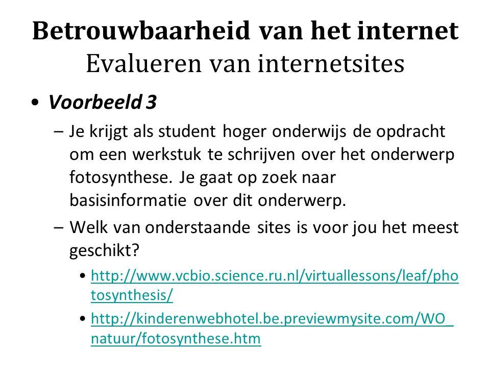 Betrouwbaarheid van het internet Evalueren van internetsites Voorbeeld 3 –Je krijgt als student hoger onderwijs de opdracht om een werkstuk te schrijv
