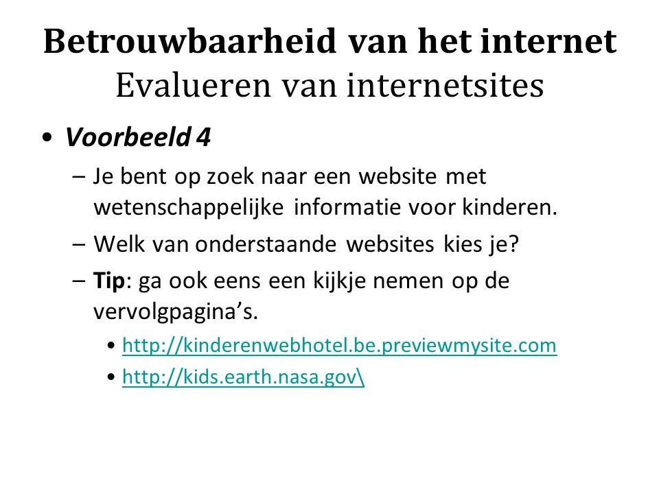 Betrouwbaarheid van het internet Evalueren van internetsites Voorbeeld 4 –Je bent op zoek naar een website met wetenschappelijke informatie voor kinde