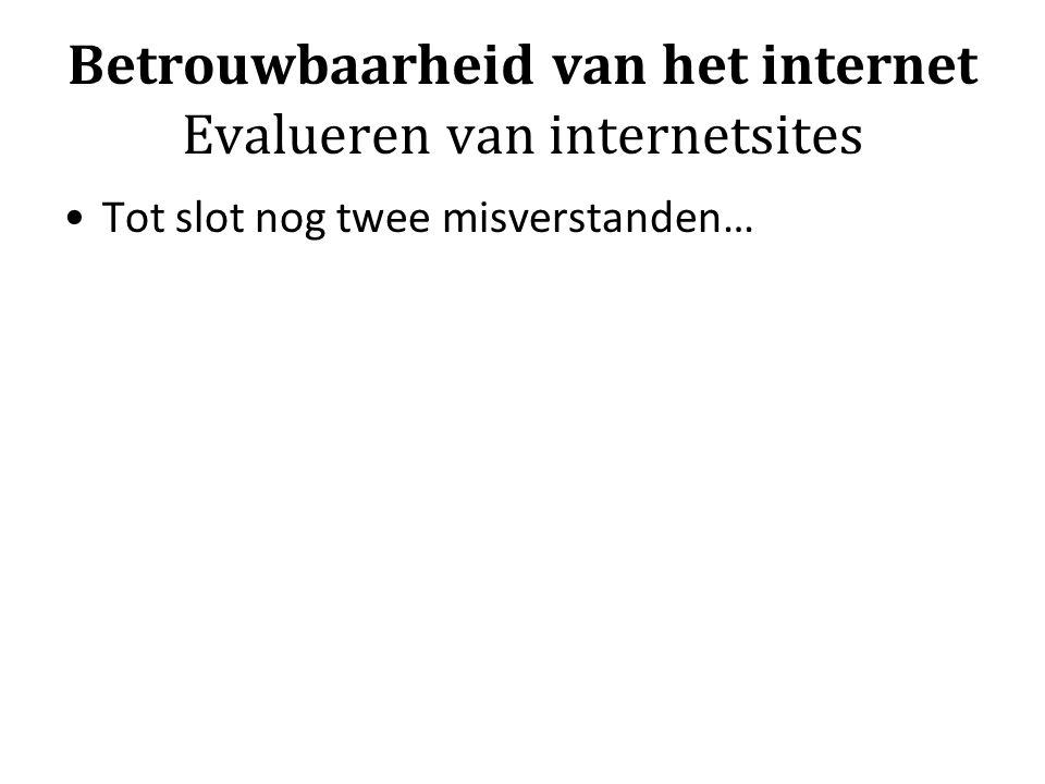 Betrouwbaarheid van het internet Evalueren van internetsites Tot slot nog twee misverstanden…