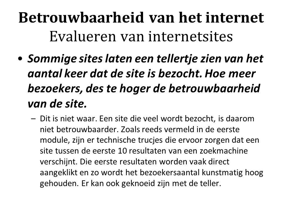 Betrouwbaarheid van het internet Evalueren van internetsites Sommige sites laten een tellertje zien van het aantal keer dat de site is bezocht. Hoe me