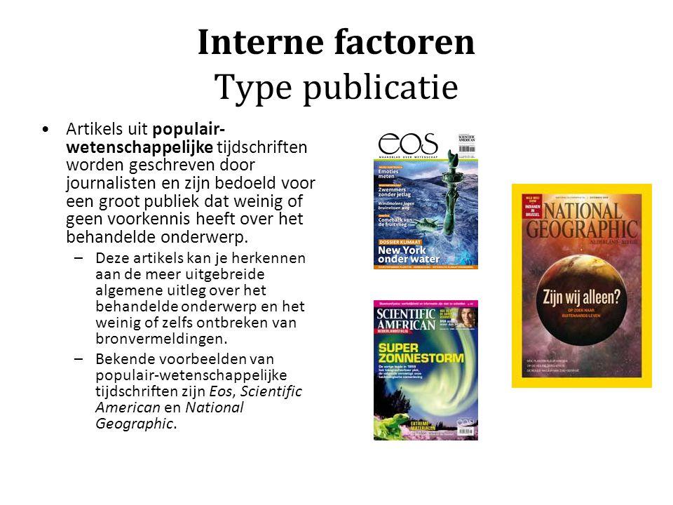 Interne factoren Type publicatie Artikels uit populair- wetenschappelijke tijdschriften worden geschreven door journalisten en zijn bedoeld voor een g