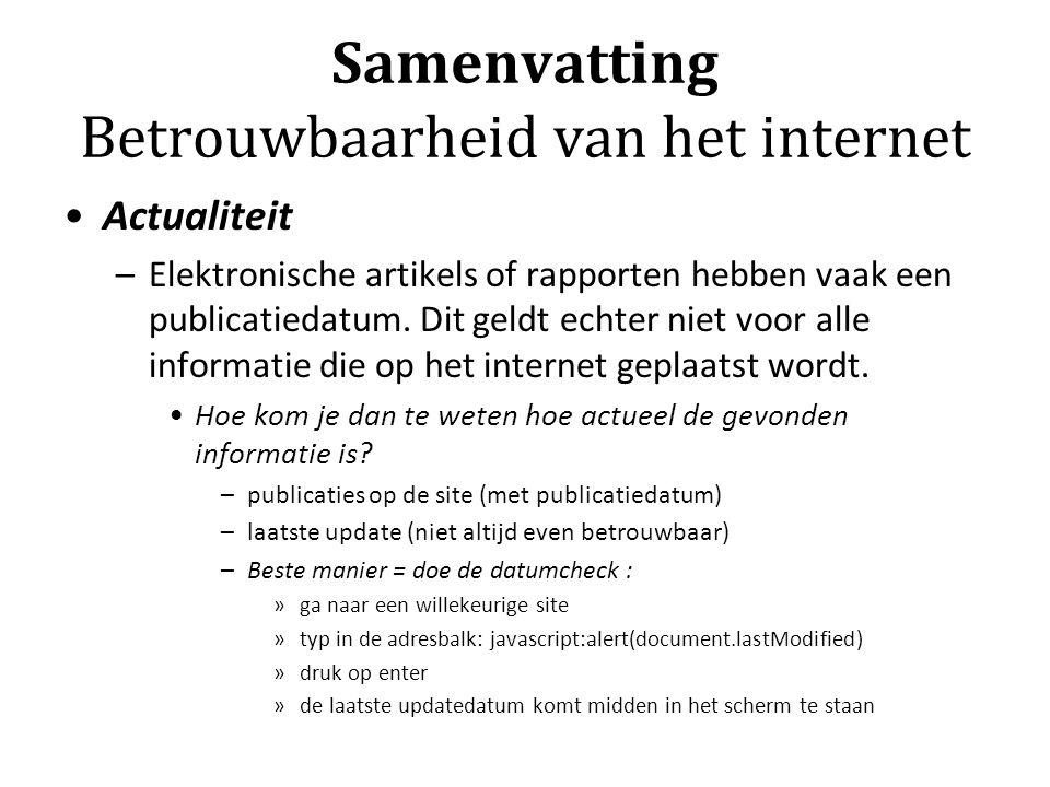 Samenvatting Betrouwbaarheid van het internet Actualiteit –Elektronische artikels of rapporten hebben vaak een publicatiedatum. Dit geldt echter niet