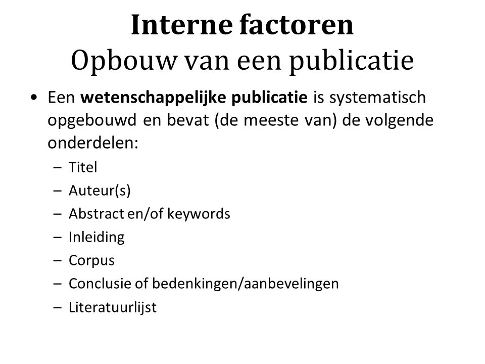 Interne factoren Opbouw van een publicatie Een wetenschappelijke publicatie is systematisch opgebouwd en bevat (de meeste van) de volgende onderdelen: