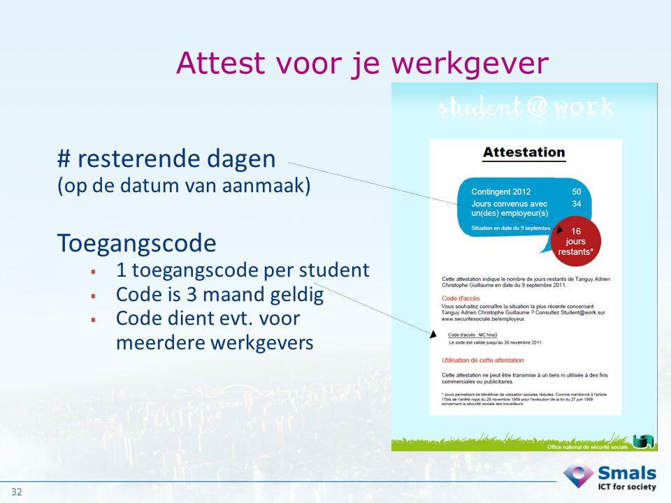32 Attest voor je werkgever # resterende dagen (op de datum van aanmaak) Toegangscode  1 toegangscode per student  Code is 3 maand geldig  Code die