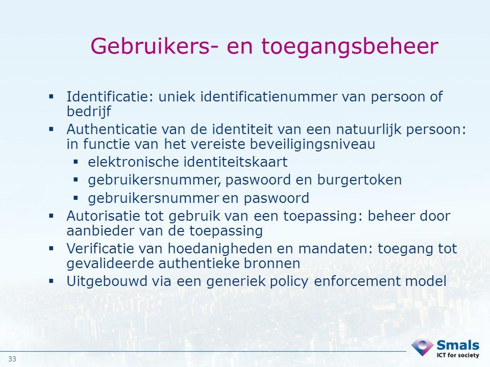 33 Gebruikers- en toegangsbeheer  Identificatie: uniek identificatienummer van persoon of bedrijf  Authenticatie van de identiteit van een natuurlij