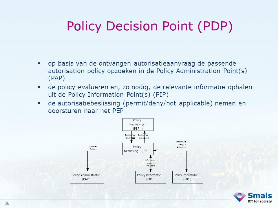 36 Policy Decision Point (PDP)  op basis van de ontvangen autorisatieaanvraag de passende autorisation policy opzoeken in de Policy Administration Po