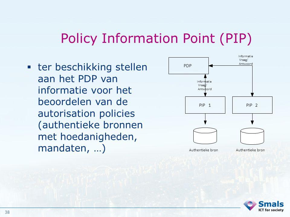 38 Policy Information Point (PIP)  ter beschikking stellen aan het PDP van informatie voor het beoordelen van de autorisation policies (authentieke b