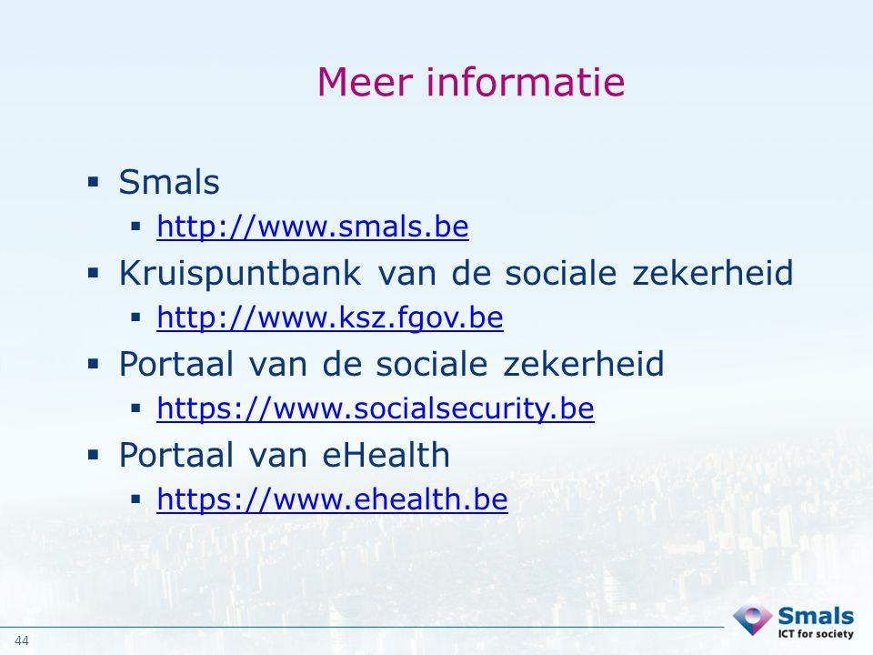 44 Meer informatie  Smals  http://www.smals.be http://www.smals.be  Kruispuntbank van de sociale zekerheid  http://www.ksz.fgov.be http://www.ksz.