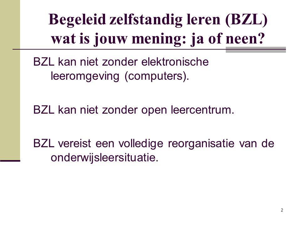 2 Begeleid zelfstandig leren (BZL) wat is jouw mening: ja of neen? BZL kan niet zonder elektronische leeromgeving (computers). BZL kan niet zonder ope