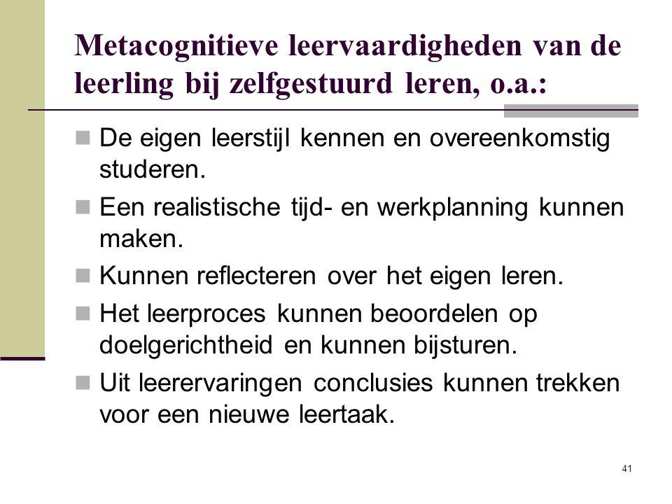 41 Metacognitieve leervaardigheden van de leerling bij zelfgestuurd leren, o.a.: De eigen leerstijl kennen en overeenkomstig studeren. Een realistisch